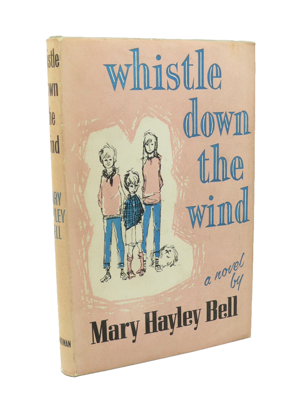 Whistle Down the Wind. Mary Hayley BELL.