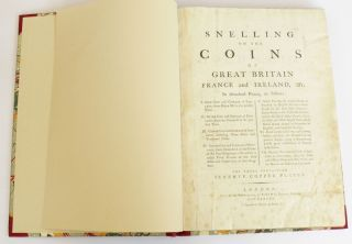 Snelling on the Coins of Great Britain, France and Ireland &c : Containing the Gold Coin and Coinage of England; Silver Coin and Coinage of England; Copper Coin and Coinage of England; Silver Coin and Coinage of Scotland; Gold, Silver &c Coins Struck in France; Irish Coins in Silver & Copper; Origin & Nature and Use of Jettons or Counters