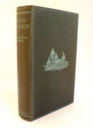 Spitsbergen : An Account of Exploration, Hunting, the Mineral Riches & Future Potentialities of...