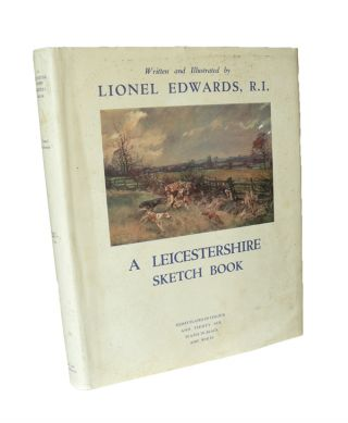 A Leicestershire Sketch Book. Lionel EDWARDS.