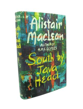 South By Java Head. Alistair MACLEAN.