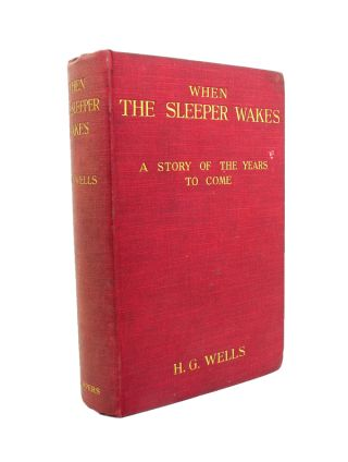 When the Sleeper Awakes : A Story of the Years to Come. H. G. WELLS.