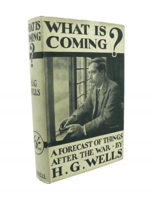 What is Coming? A Forecast of Things after the War. H. G. WELLS.
