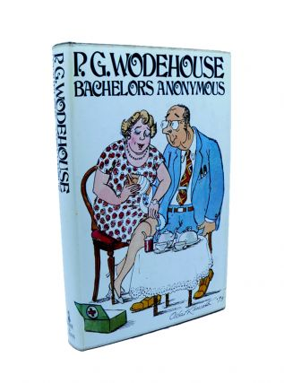 Bachelors Anonymous. P. G. WODEHOUSE.