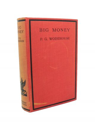 Big Money. P. G. WODEHOUSE