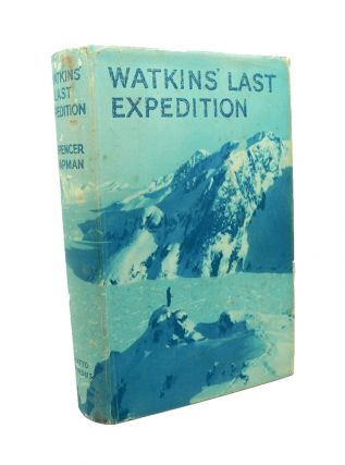 Watkins Last Expedition. F. Spencer CHAPMAN